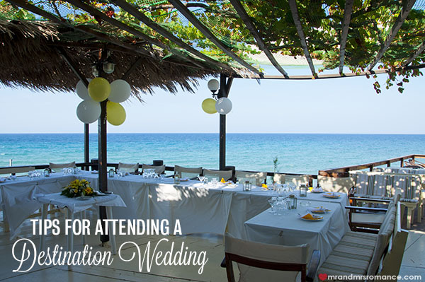 Mr and Mrs Romance - Tips for attending a destination wedding