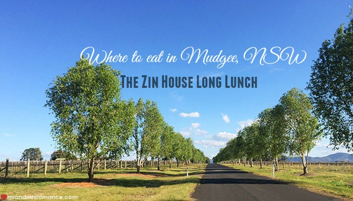 Mr and Mrs Romance - Where to eat in Mudgee - 1 Zin House long lunch a