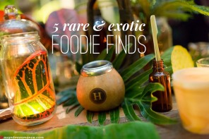 5 rare and exotic Foodie Finds
