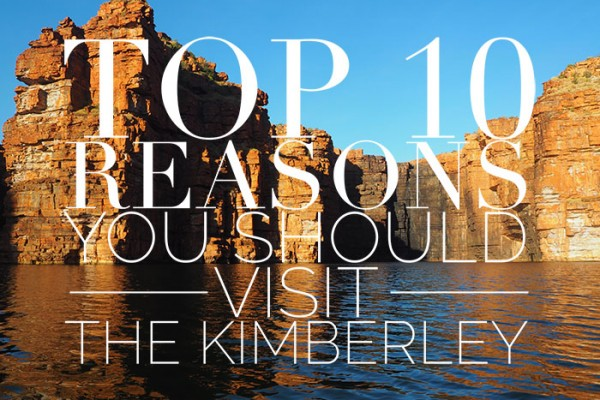 Mr and Mrs Romance - Top 10 Reasons You Should Visit The Kimberley