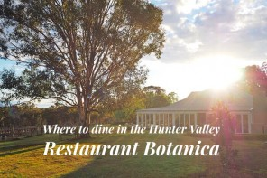 Where to dine in the Hunter Valley, NSW – Restaurant Botanica