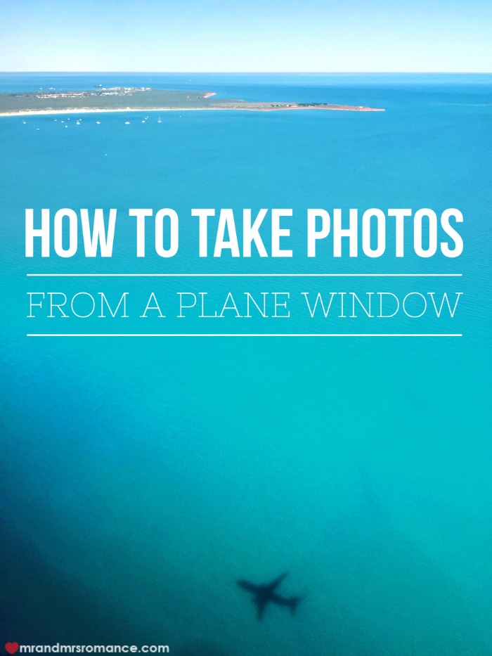 How to take photos from a plane window - Mr & Mrs Romance