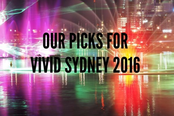 Vivid Sydney 2016 - our picks for this year's festival