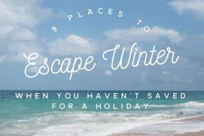 9 places to escape winter when you haven't saved for a holiday