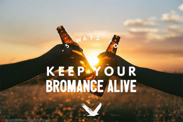 Mr and Mrs Romance - 5 ways to keep your Bromance alive