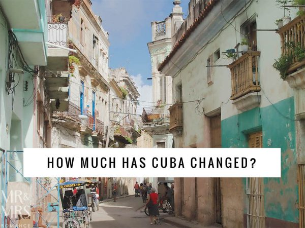 How much has Cuba changed - Mr & Mrs Romance