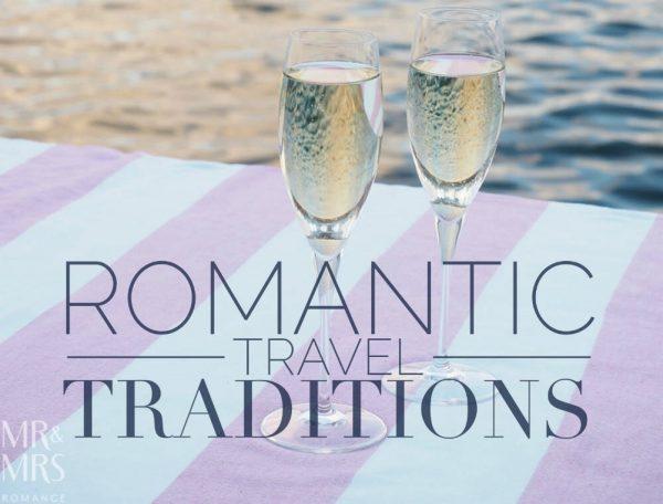 Romantic travel traditions - Mr & Mrs Romance