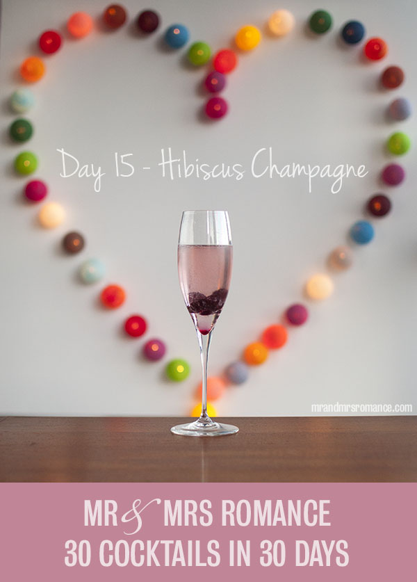 Mr and Mrs Romance - Day 15 - Hibiscus Champagne Cocktail Recipe