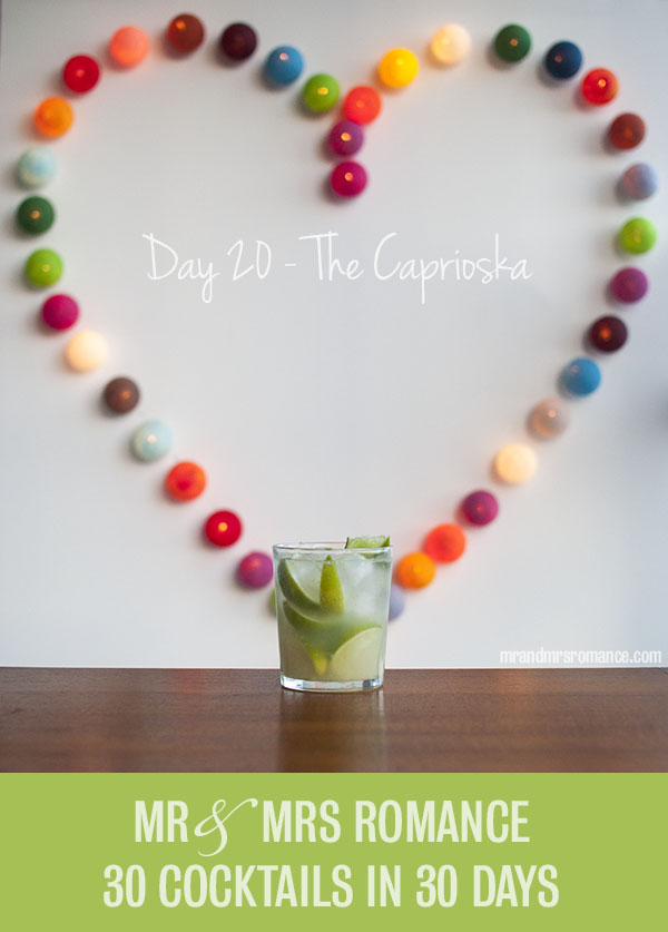 Mr and Mrs Romance - Day 20 - Caprioska Cocktail Recipe