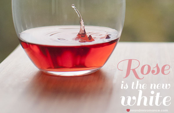 Mr and Mrs Romance - Wines of the month - Rose is the new white