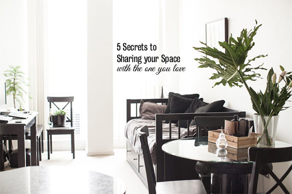 5 secrets to sharing your space with the one you love
