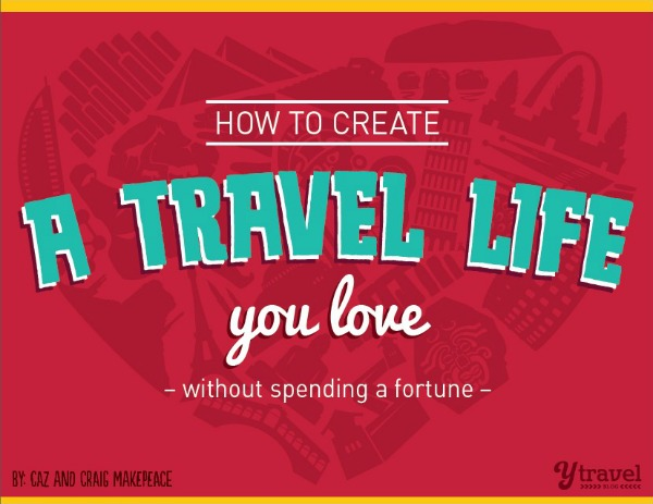 How to Create a Travel Life you Love by Caz and Craig Makepeace