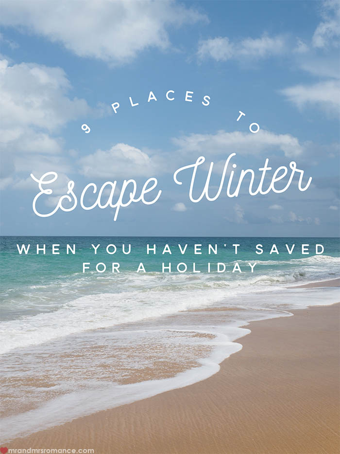 Mr and Mrs Romance - 9 places to escape winter when you havent saved for a holiday