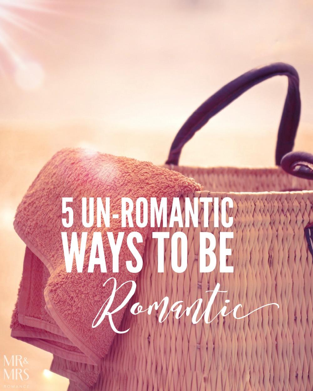 Unromantic ways to be romantic - Mr & Mrs Romance