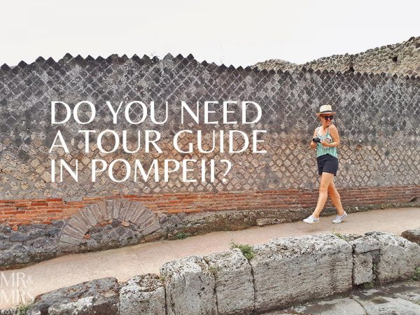 Do you need a tour guide in Pompeii?