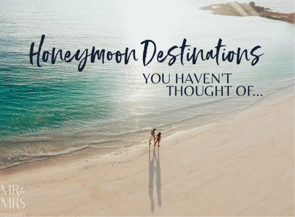 Honeymoon destinations you haven't thought of - Mr & Mrs Romance